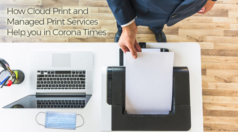 How Cloud Print and Managed Print Services Help you in Corona Times