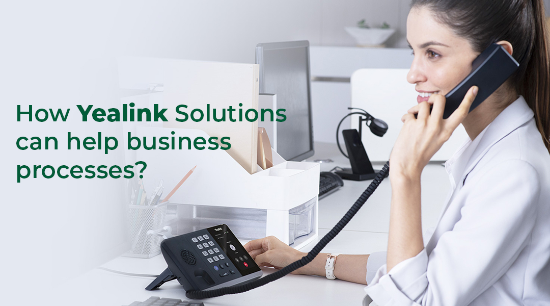 How Yealink Solutions can help business processes
