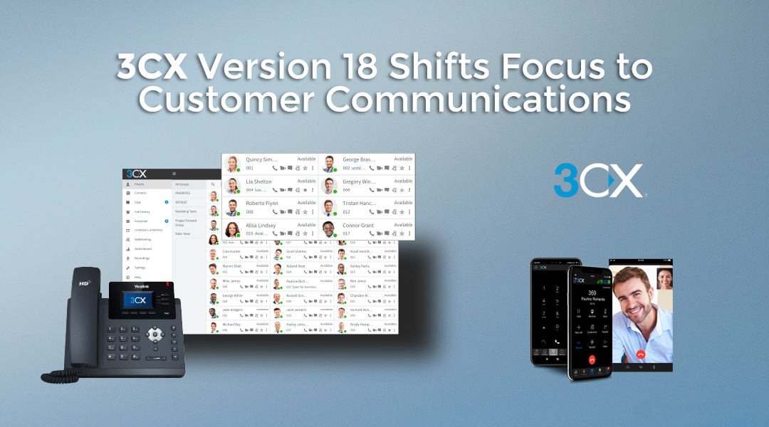 3CX version 18 shifts focus to customer communications